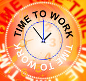 Time To Work Indicates Recruitment Employment And Hire Royalty Free Stock Photography