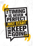 The Timing Is Never Perfect. Just Start. Then Keep Going. Inspiring Creative Motivation Quote Poster Template. Stock Image