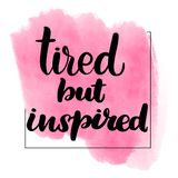 Tired but inspired. Inspirational handwritten brush lettering tired but inspired. Pink watercolor stain on background vector illustration