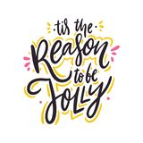 Tis the reason to be jolly. Hand drawn vector lettering. Motivational inspirational quote stock illustration