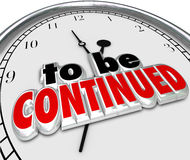 To Be Continued Clock Anticipated Sequel More Coming Soon. To Be Continued words on a clock to illustrate a movie, tv show, book or other entertainment ending royalty free illustration
