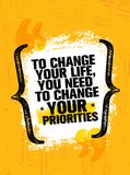 To Change Your Life You Need To Change Your Priorities. Inspiring Creative Motivation Quote Poster Template. Vector Typography Banner Design Concept On Grunge Royalty Free Stock Images