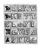 To draw you must close your eyes and sing. Unique handdrawn lettering quote. To draw you must close your eyes and sing Stock Images
