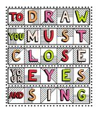 To draw you must close your eyes and sing. Unique handdrawn lettering quote. To draw you must close your eyes and sing Stock Photo