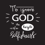 To ignore God is the height of Selfishness - motivational quote lettering. Religious poster. Print for poster, prayer book, church leaflet, t-shirt, postcard Royalty Free Stock Photography
