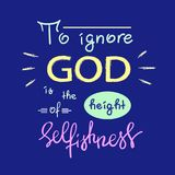To ignore God is the height of Selfishness. Motivational quote lettering, religious poster. Print for poster, prayer book, church leaflet, t-shirt, postcard Stock Images