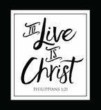 To Live is Christ. Christian Vector Biblical typography Design from Phillipians, `To Live is Christ` on White background Stock Photography