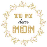 To my dear mom. Greeting cards inscription for Mother's Day. Stock Photos