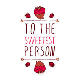 To the sweetest person. Hand-sketched typographic element  with doodle heart shaped chocolate covered strawberries. To the sweetest person Royalty Free Stock Photo