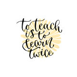 To teach is to learn twice - handwritten vector phrase. Modern calligraphic print for cards, poster or t-shirt. To teach is to learn twice - handwritten vector Royalty Free Stock Image