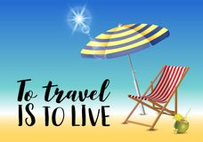 To travel is to live typography inscription with parasol, chaise launge and coconut coctail on beach background. Realistic sun flare. Vector Illustration royalty free illustration