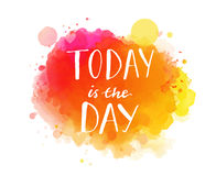 Today is the day. Inspirational quote, artistic Royalty Free Stock Images