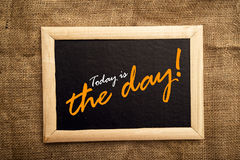Today is the day, motivational messsage Royalty Free Stock Photo