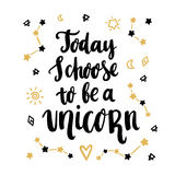 Today i choose to be a unicorn. vector illustration