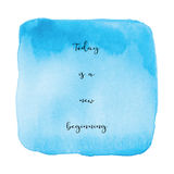 Today is a new beginning on blue watercolor background Stock Images