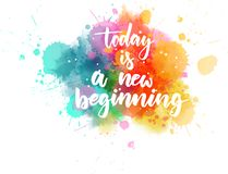 Today is a new beginning. Inspirational handwritten modern calligraphy lettering text on abstract watercolor paint splash background royalty free illustration