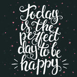 Today is the perfect day to be happy. Hand drawn typography post Stock Images