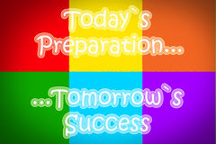 Today's Preparation Tomorrow's Success Concept Royalty Free Stock Images