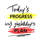 Today`s progress was yesterday`s plan - simple inspire and motivational quote. Hand drawn lettering. Print for inspirational post. Er, t-shirt, bag, cups, card royalty free illustration