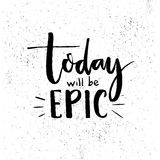 Today will be epic. Inspiration saying. Black lettering at white background with grunge texture. Motivational poster. Vector design Royalty Free Stock Image