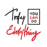 Today you can do everything -simple inspire and motivational quote. Hand drawn beautiful lettering. Print for inspirational poster. T-shirt, bag, cups, card stock illustration