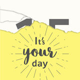 Today is your day. Motivation phrase on the yellow background. Vector illustration of tear-off calendar. Stock Image