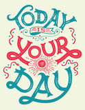 Today is your day motivation quote. Today is your day. Motivation and inspiration hand-lettering quote, home decor sign, poster design royalty free illustration