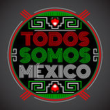 Todos somos Μεξικό, ισπανική μετάφραση: Είμαστε όλο Μεξικό Στοκ Εικόνα