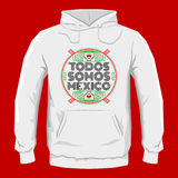 Todos somos Mexico, Spanish translation: We are all Mexico, hoodie print design template Royalty Free Stock Image