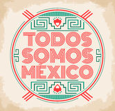 Todos somos Mexico, Spanish translation: We are all Mexico, vector mexican lettering design Royalty Free Stock Photos