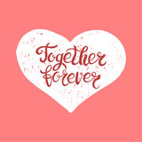 Together forever hand written lettering background. Modern brush calligraphy for card, poster, print in heart shape Vector illustr Royalty Free Stock Photo