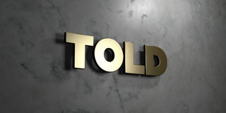 Told - Gold sign mounted on glossy marble wall  - 3D rendered royalty free stock illustration Royalty Free Stock Photography