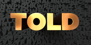 Told - Gold text on black background - 3D rendered royalty free stock picture Royalty Free Stock Photo