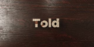 Told - grungy wooden headline on Maple  - 3D rendered royalty free stock image Stock Image