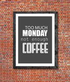 Too much monday not enough coffee written in picture frame. Close Stock Photos