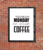 Too much monday not enough coffee written in picture frame. Close royalty free stock photos