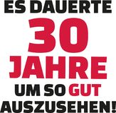 It took me 30 years to look this good - 30th birthday - german. Vector Royalty Free Stock Photos