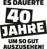It took me 40 years to look this good - 40th birthday - german. Vector royalty free illustration