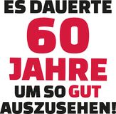 It took me 60 years to look this good - 60th birthday - german. Vector Stock Photos