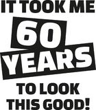 It took me 60 years to look this good - 60th birthday. Vector Stock Images
