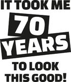 It took me 70 years to look this good - 70th birthday. Vector Stock Photo