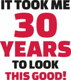 It took me 30 years to look this good - 30th birthday. Vector Royalty Free Stock Image
