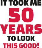 It took me 50 years to look this good - 50th birthday. Vector Stock Photography