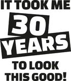 It took me 30 years to look this good - 30th birthday. Vector Royalty Free Stock Photos