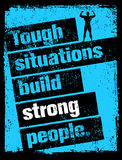 Tough Situations Build Strong People Motivation Quote. Creative Grunge Poster Vector Concept.  Royalty Free Stock Images