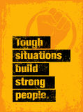 Tough Situations Build Strong People Motivation Quote. Creative Grunge Poster Vector Concept.  Royalty Free Stock Photography