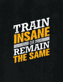 Train Insane Or Remain The Same. Workout and Fitness Motivation Quote. Creative Vector Typography Concept Royalty Free Stock Photos