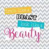 Train Like a Beast Look Like a Beauty -  eps10. Train Like a Beast Look Like a Beauty - motivational, inspirational quote -  EPS10 Royalty Free Stock Image