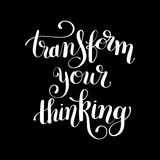 Transform your thinking black ink hand lettering positive concep. T motivation phrase, calligraphy vector illustration Stock Image
