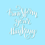 Transform your thinking hand lettering positive concept. Motivation phrase, calligraphy vector illustration Royalty Free Stock Image